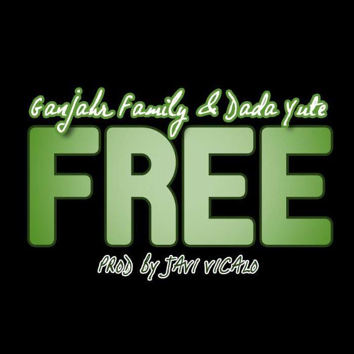 Ganjahr Family - Free feat. Dada Yute