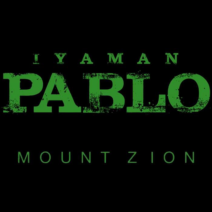 Iyaman Pablo - Mount Zion
